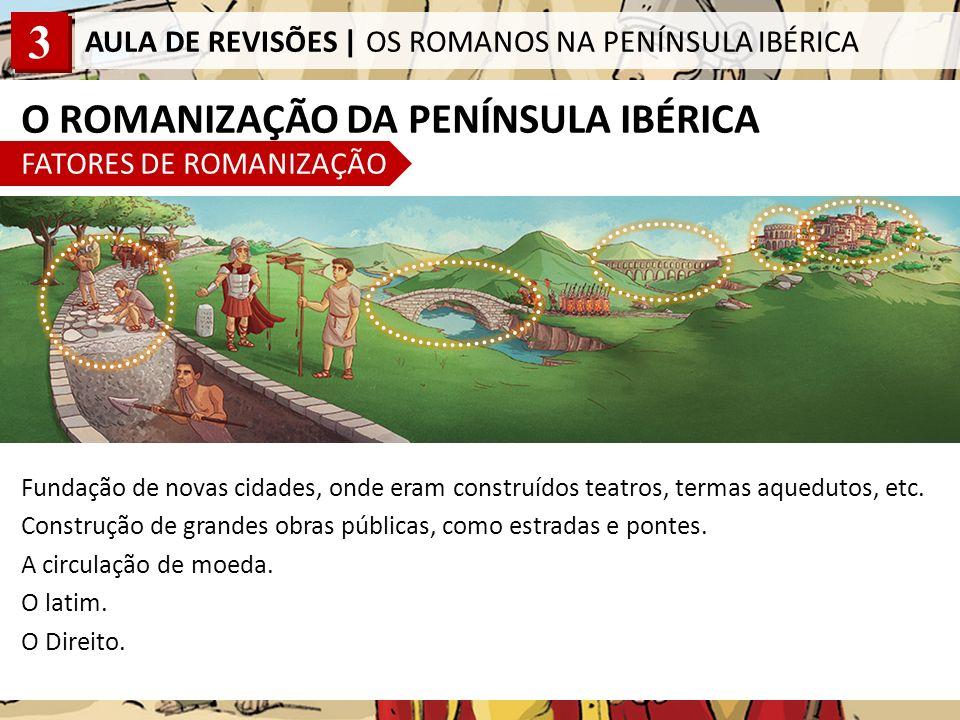 O ROMANIZAÇÃO DA PENÍNSULA IBÉRICA FATORES DE ROMANIZAÇÃO