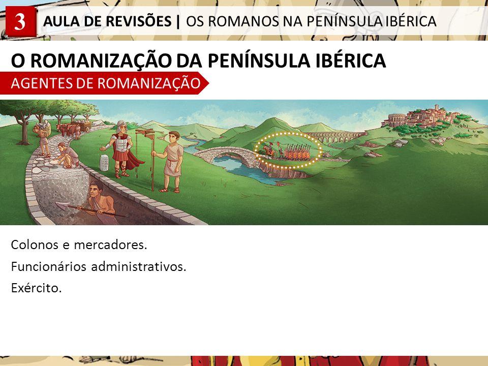 O ROMANIZAÇÃO DA PENÍNSULA IBÉRICA AGENTES DE ROMANIZAÇÃO