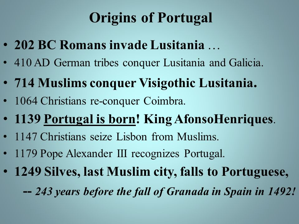 Origins of Portugal 202 BC Romans invade Lusitania …