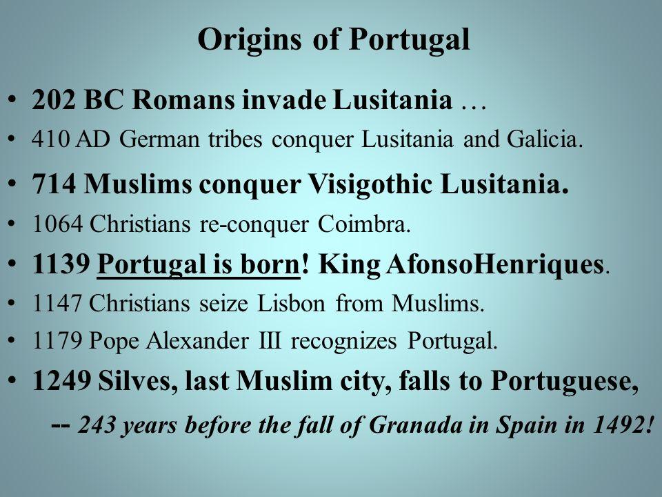 Origins of Portugal 202 BC Romans invade Lusitania …