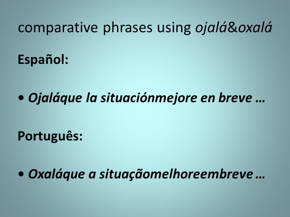 comparative phrases using ojalá&oxalá