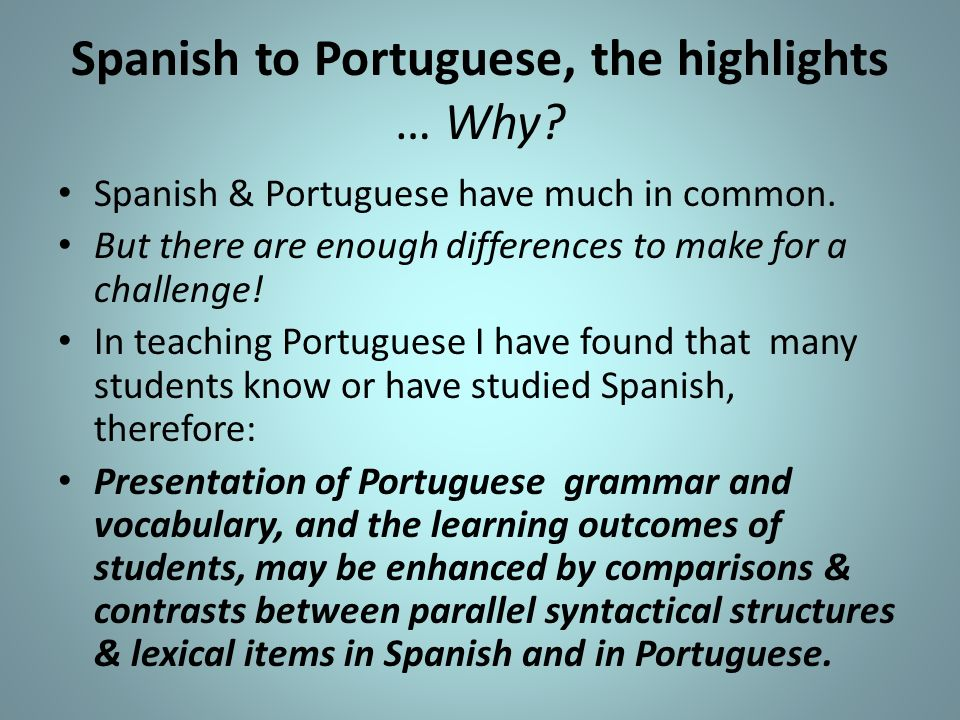 Spanish to Portuguese, the highlights … Why