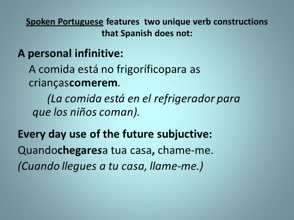 Spoken Portuguese features two unique verb constructions that Spanish does not:
