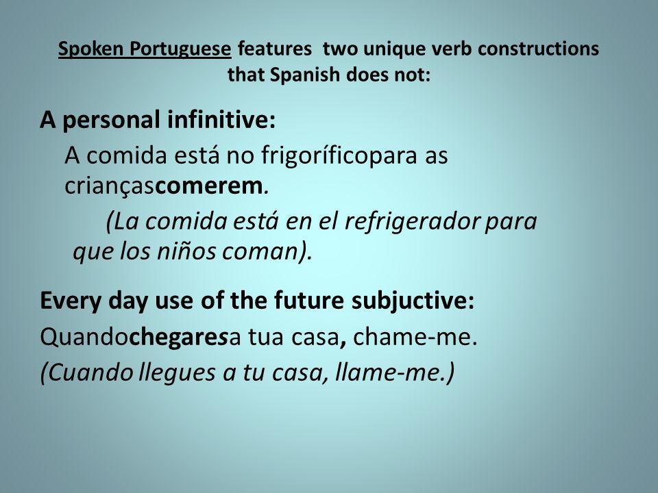 Spoken Portuguese features two unique verb constructions that Spanish does not: