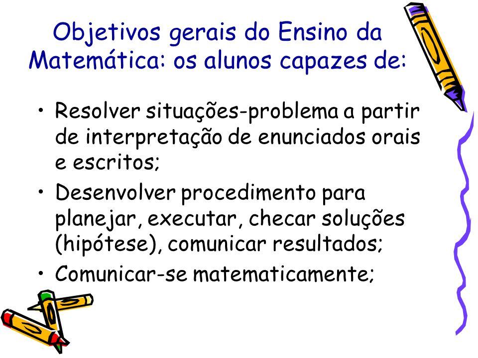 Objetivos gerais do Ensino da Matemática: os alunos capazes de: