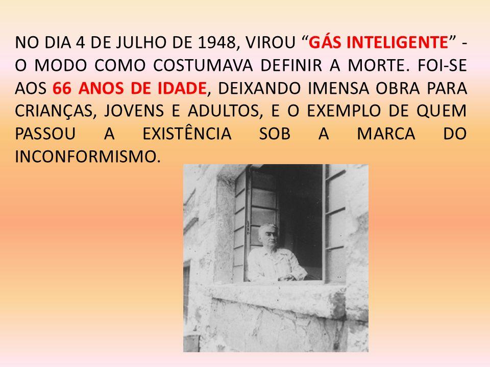 NO DIA 4 DE JULHO DE 1948, VIROU GÁS INTELIGENTE - O MODO COMO COSTUMAVA DEFINIR A MORTE.