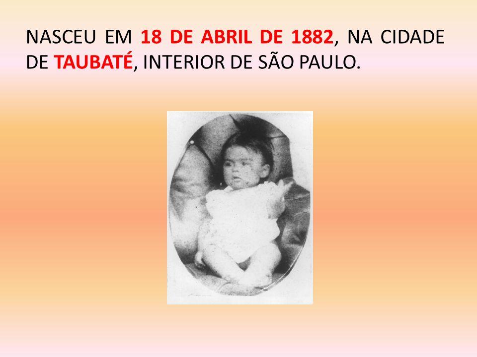 NASCEU EM 18 DE ABRIL DE 1882, NA CIDADE DE TAUBATÉ, INTERIOR DE SÃO PAULO.