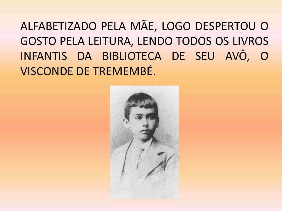 ALFABETIZADO PELA MÃE, LOGO DESPERTOU O GOSTO PELA LEITURA, LENDO TODOS OS LIVROS INFANTIS DA BIBLIOTECA DE SEU AVÔ, O VISCONDE DE TREMEMBÉ.