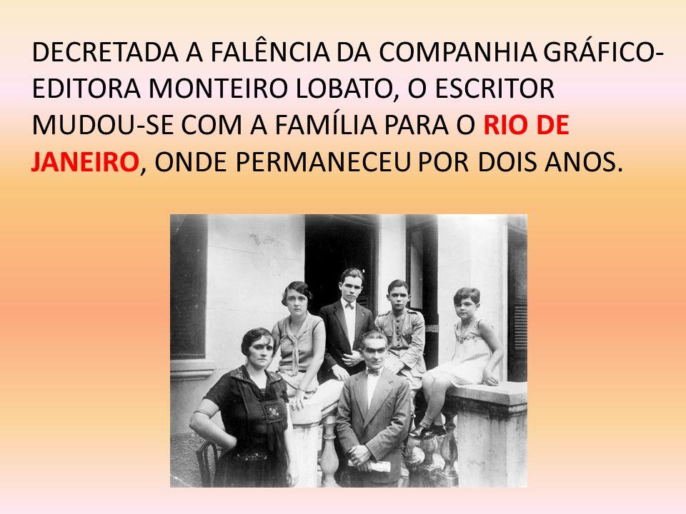 DECRETADA A FALÊNCIA DA COMPANHIA GRÁFICO-EDITORA MONTEIRO LOBATO, O ESCRITOR MUDOU-SE COM A FAMÍLIA PARA O RIO DE JANEIRO, ONDE PERMANECEU POR DOIS ANOS.