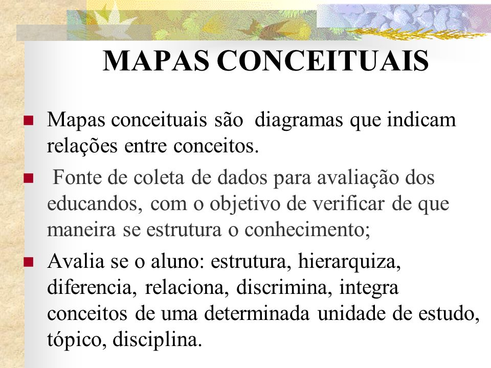MAPAS CONCEITUAIS Mapas conceituais são diagramas que indicam relações entre conceitos.