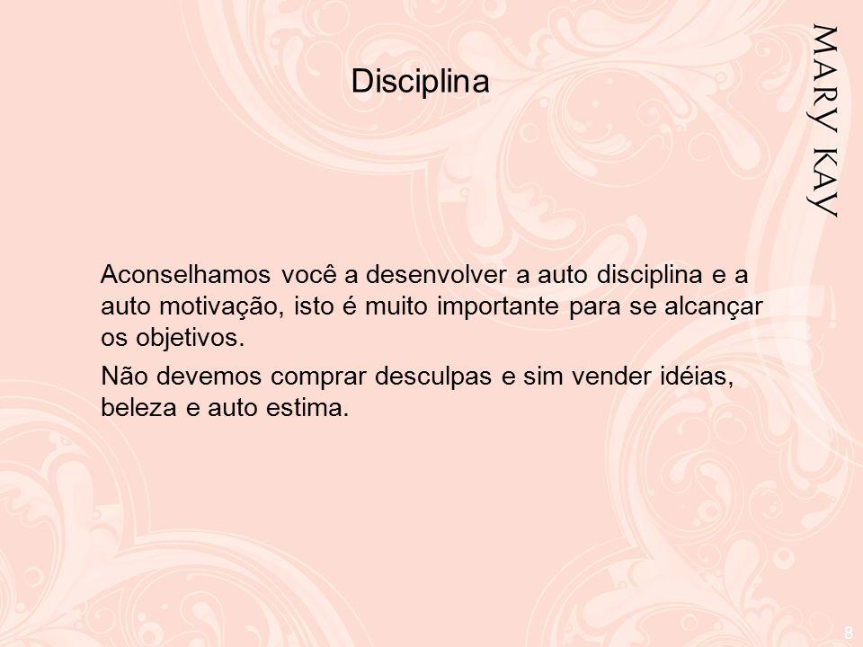 Disciplina Aconselhamos você a desenvolver a auto disciplina e a auto motivação, isto é muito importante para se alcançar os objetivos.