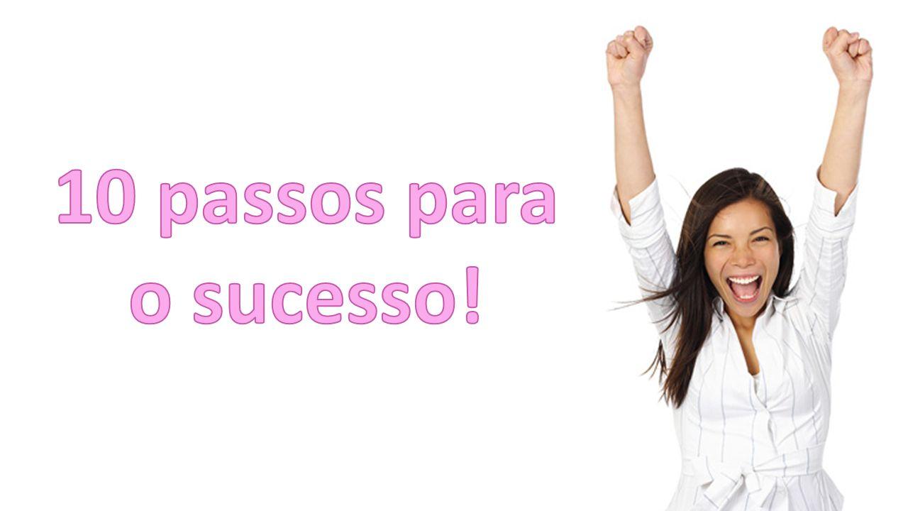 10 passos para o sucesso!