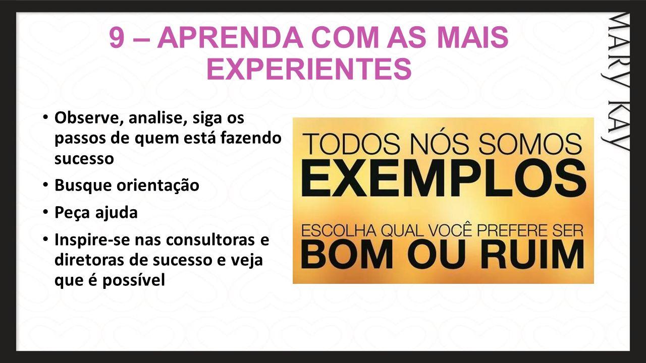 9 – APRENDA COM AS MAIS EXPERIENTES