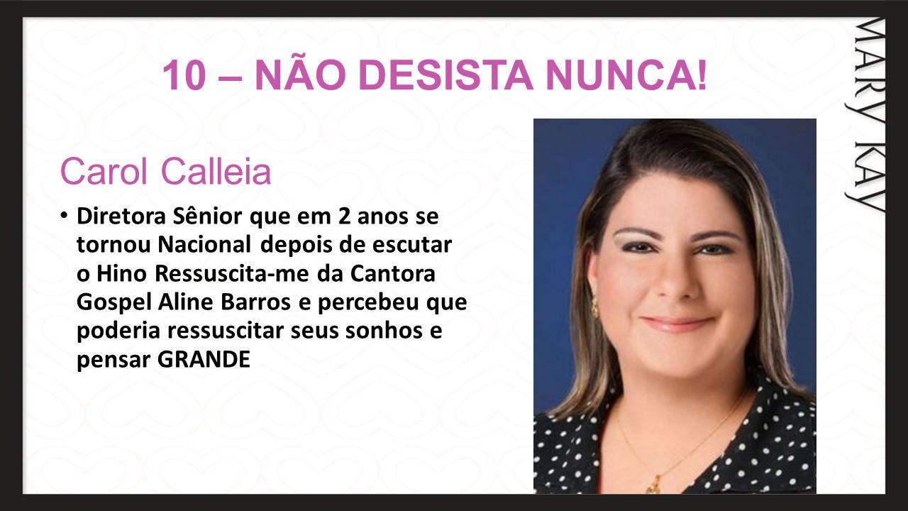 10 – NÃO DESISTA NUNCA! Carol Calleia
