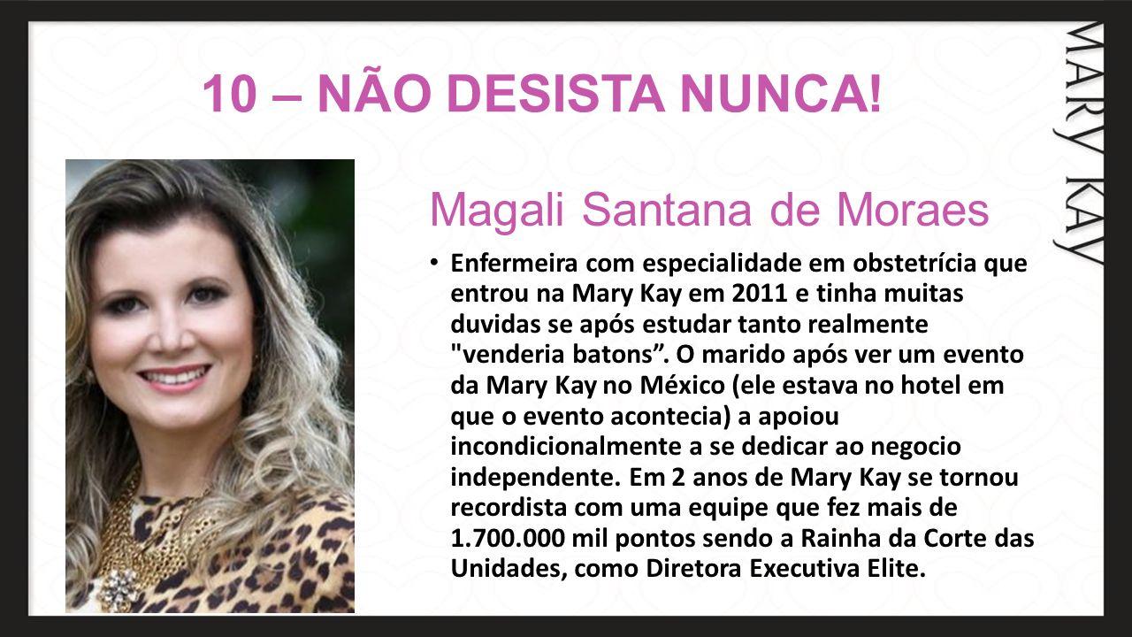 10 – NÃO DESISTA NUNCA! Magali Santana de Moraes