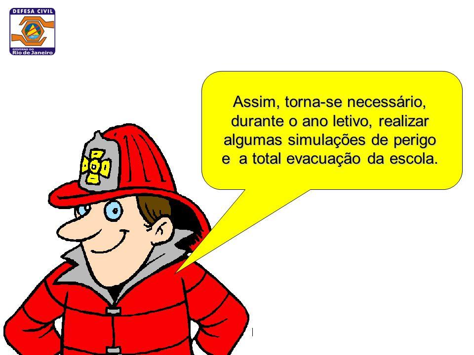 Assim, torna-se necessário, durante o ano letivo, realizar algumas simulações de perigo e a total evacuação da escola.