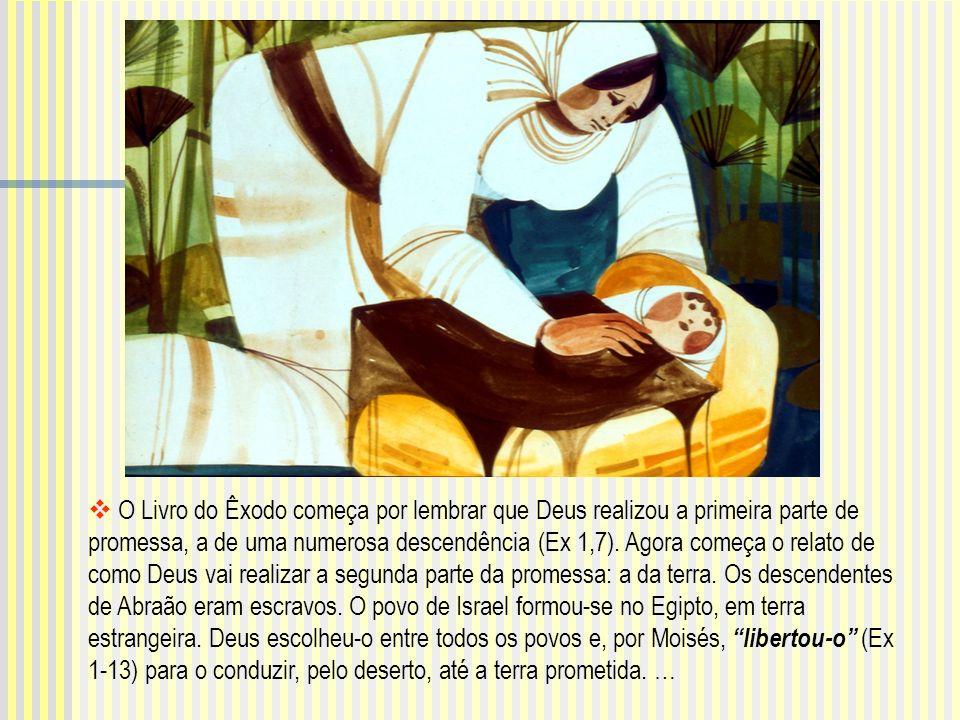 O Livro do Êxodo começa por lembrar que Deus realizou a primeira parte de promessa, a de uma numerosa descendência (Ex 1,7).