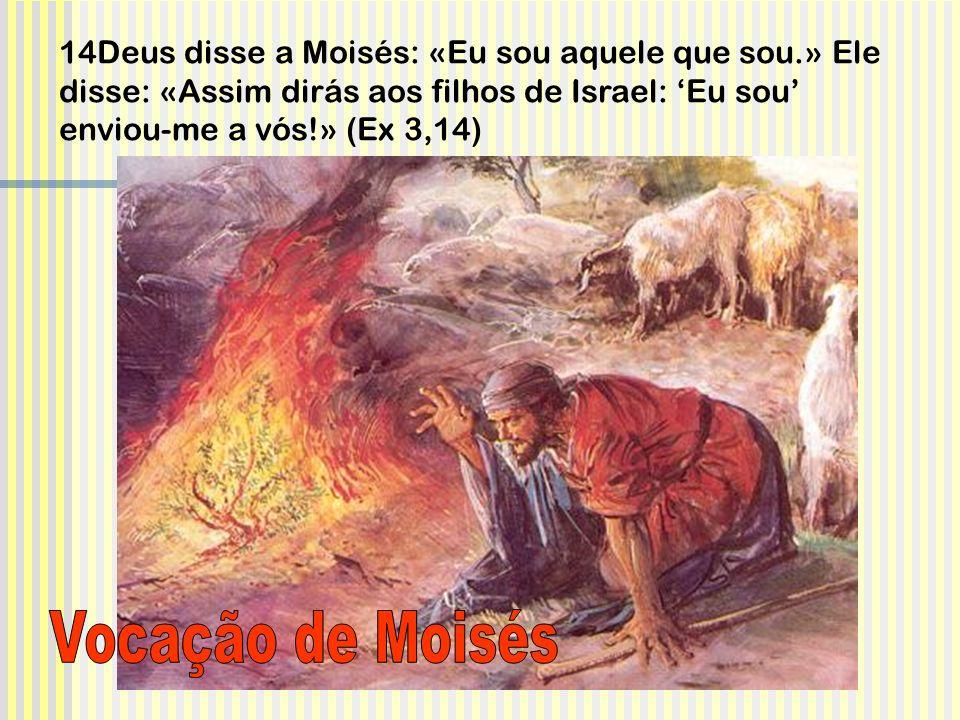 14Deus disse a Moisés: «Eu sou aquele que sou