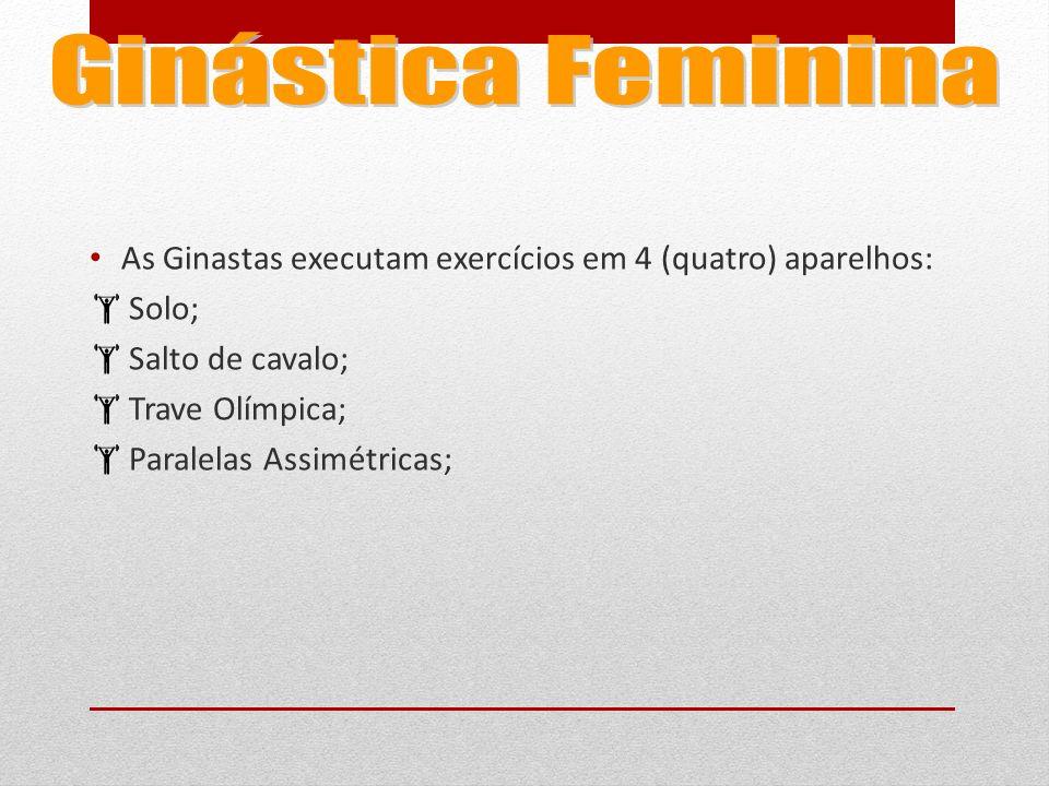 Ginástica Feminina As Ginastas executam exercícios em 4 (quatro) aparelhos: Solo; Salto de cavalo;
