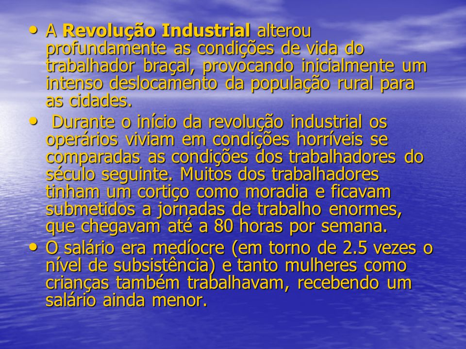 A Revolução Industrial alterou profundamente as condições de vida do trabalhador braçal, provocando inicialmente um intenso deslocamento da população rural para as cidades.