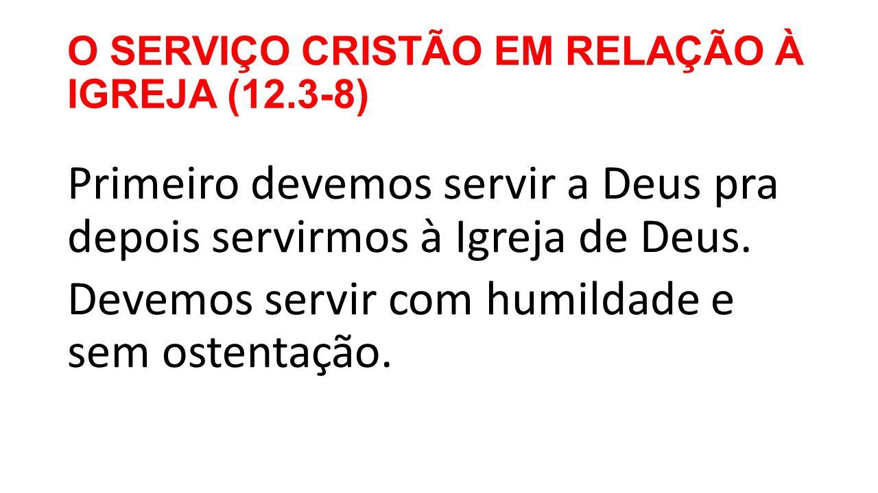 O SERVIÇO CRISTÃO EM RELAÇÃO À IGREJA (12.3-8)