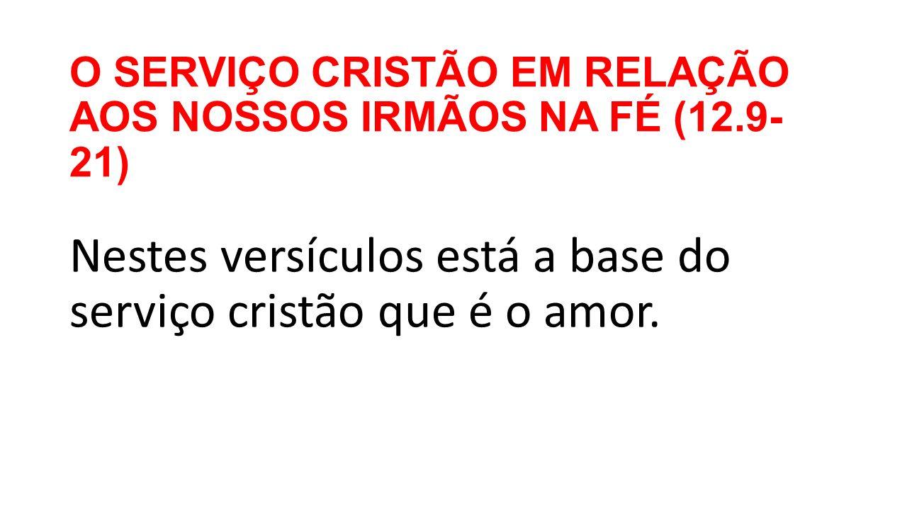O SERVIÇO CRISTÃO EM RELAÇÃO AOS NOSSOS IRMÃOS NA FÉ (12.9-21)