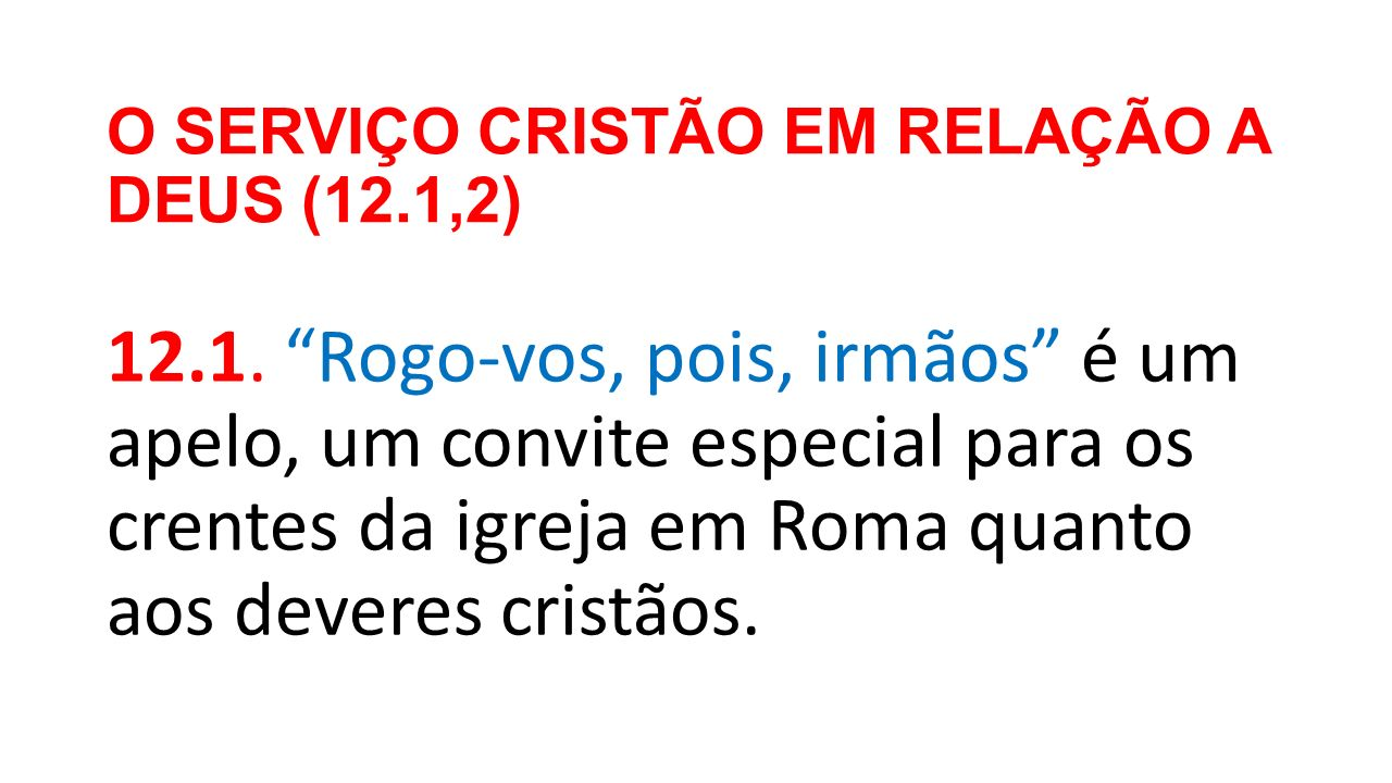 O SERVIÇO CRISTÃO EM RELAÇÃO A DEUS (12.1,2)