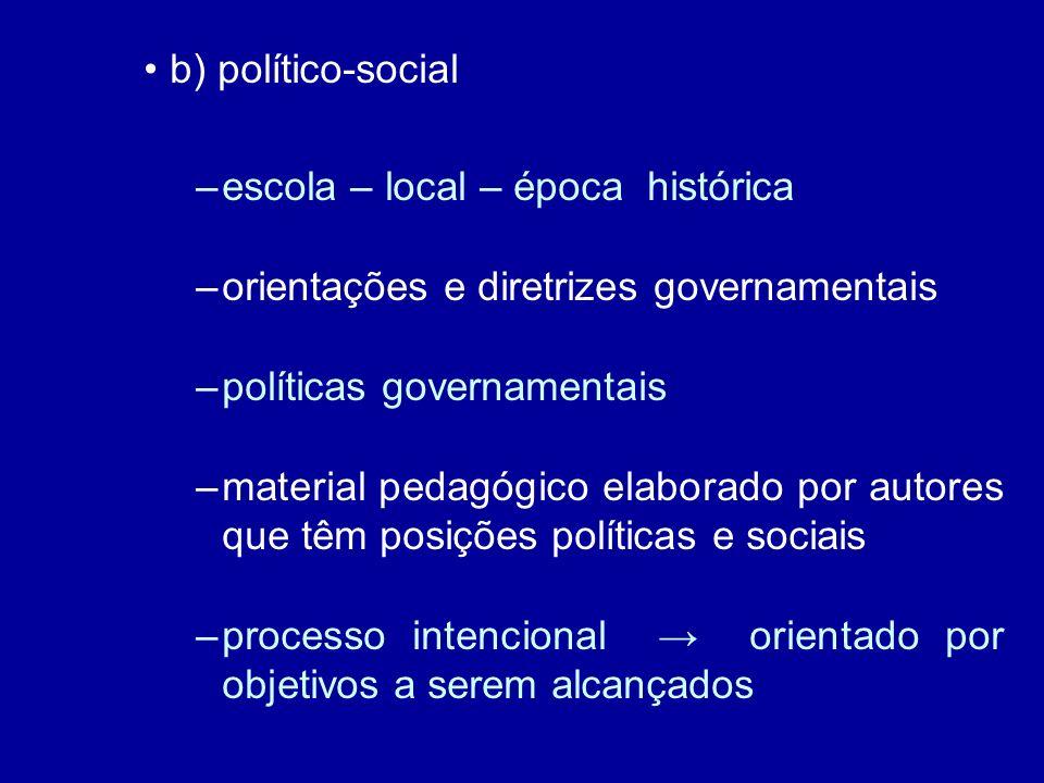 b) político-social escola – local – época histórica. orientações e diretrizes governamentais. políticas governamentais.
