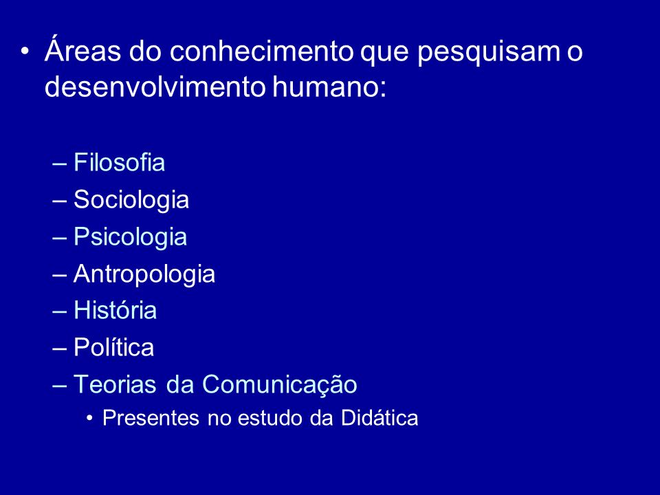 Áreas do conhecimento que pesquisam o desenvolvimento humano: