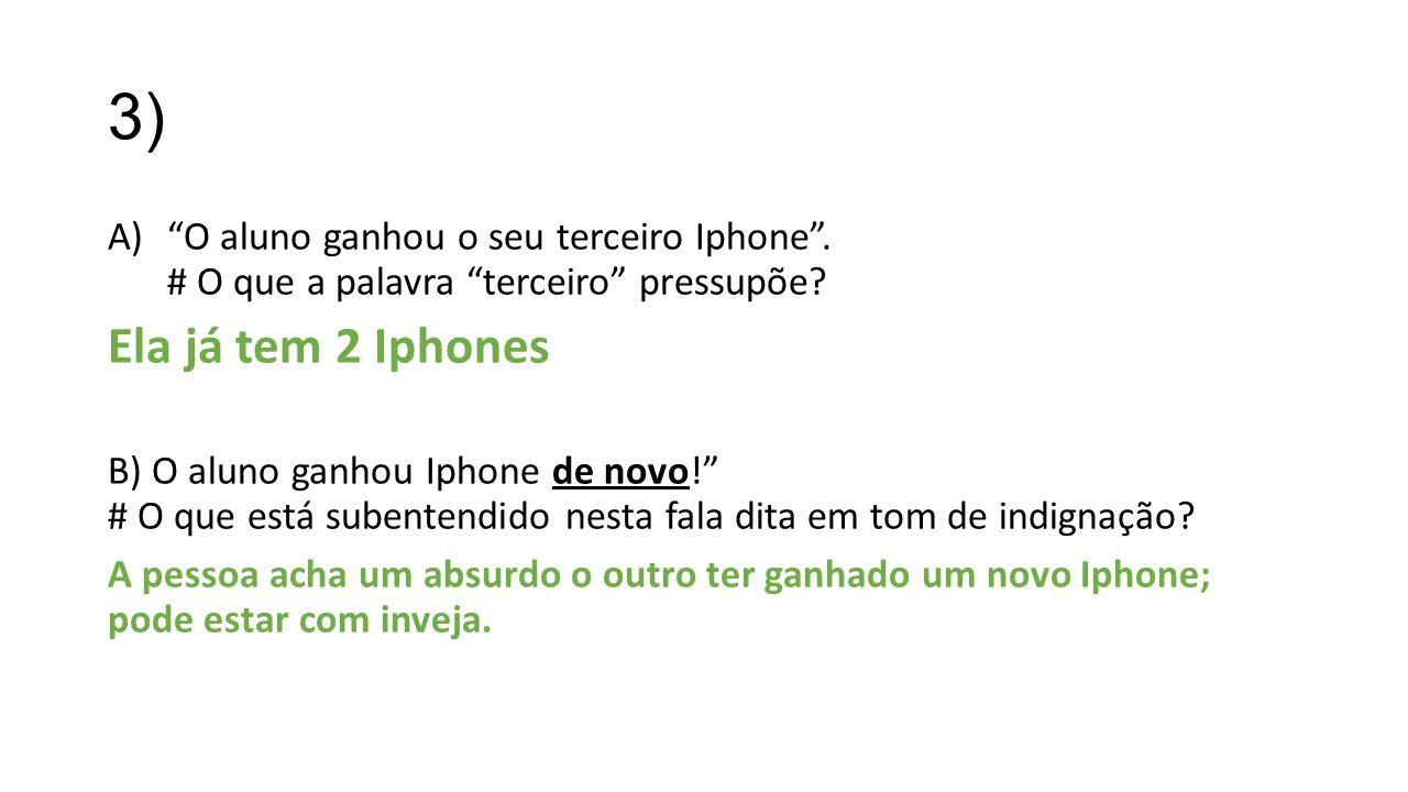 3) O aluno ganhou o seu terceiro Iphone . # O que a palavra terceiro pressupõe Ela já tem 2 Iphones.