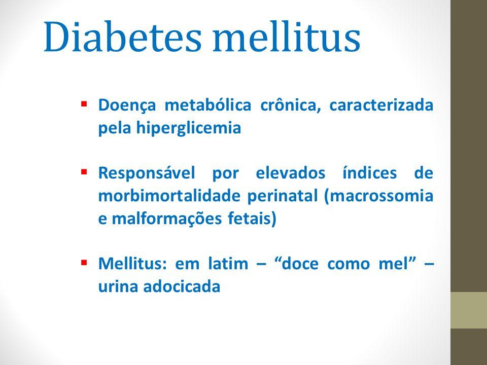 Diabetes mellitus Doença metabólica crônica, caracterizada pela hiperglicemia.