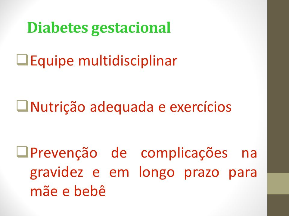 Diabetes gestacional Equipe multidisciplinar. Nutrição adequada e exercícios.