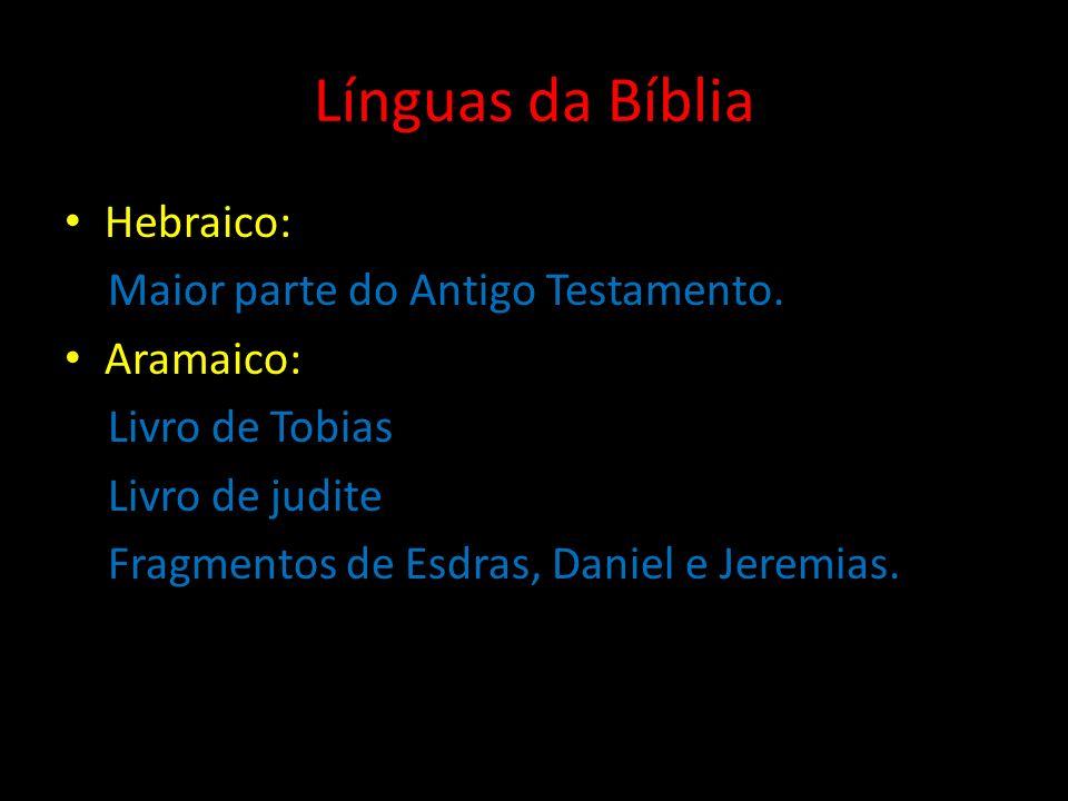 Línguas da Bíblia Hebraico: Maior parte do Antigo Testamento.