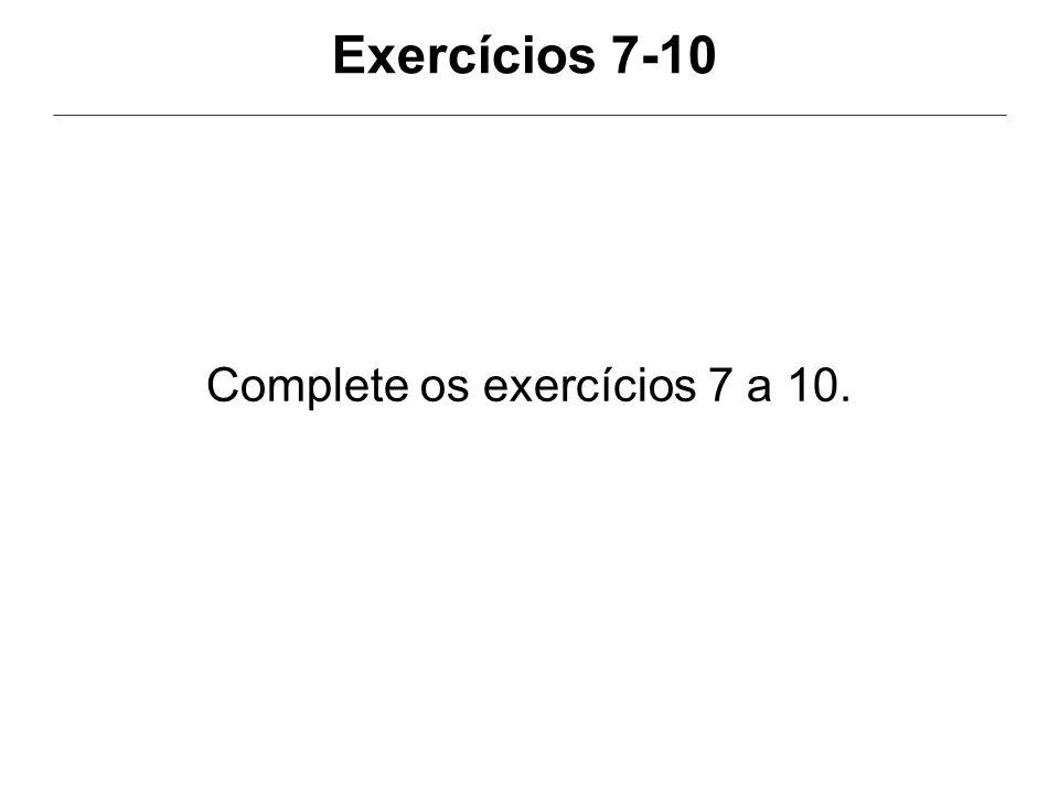 Complete os exercícios 7 a 10.