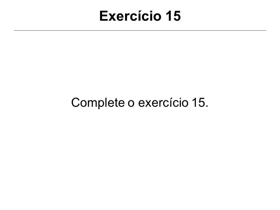 Exercício 15 Complete o exercício 15.