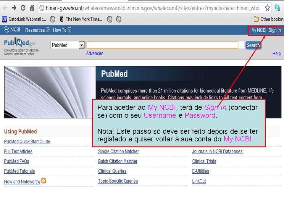 Para aceder ao My NCBI, terá de Sign In (conectar-se) com o seu Username e Password.