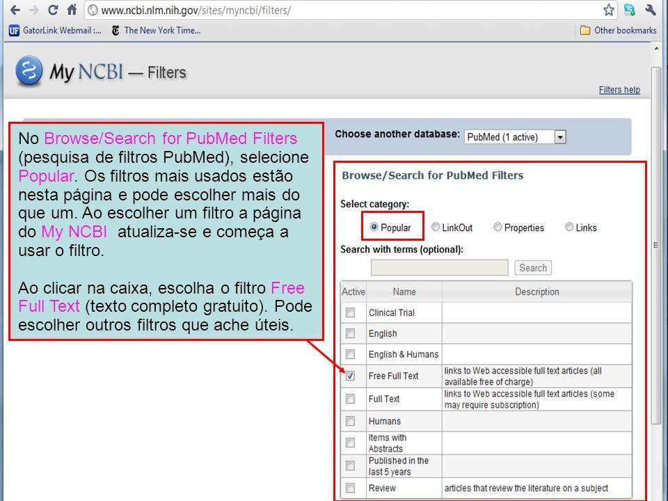 No Browse/Search for PubMed Filters (pesquisa de filtros PubMed), selecione Popular. Os filtros mais usados estão nesta página e pode escolher mais do que um. Ao escolher um filtro a página do My NCBI atualiza-se e começa a usar o filtro.