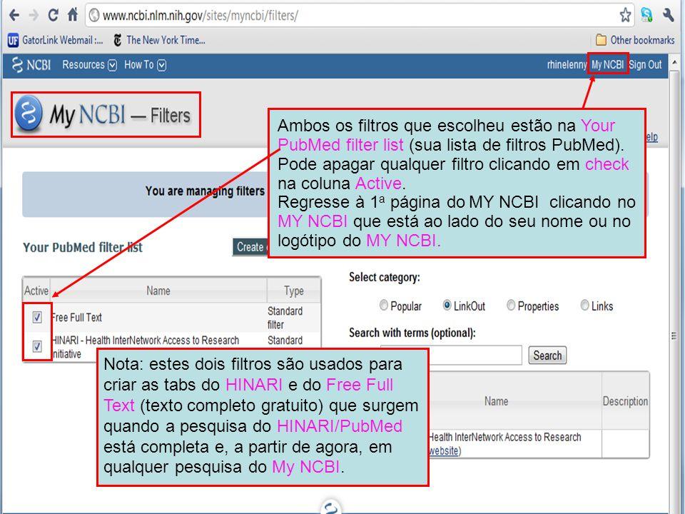 Ambos os filtros que escolheu estão na Your PubMed filter list (sua lista de filtros PubMed). Pode apagar qualquer filtro clicando em check na coluna Active.