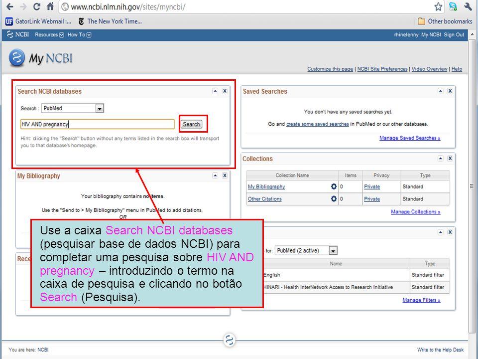 Use a caixa Search NCBI databases (pesquisar base de dados NCBI) para completar uma pesquisa sobre HIV AND pregnancy – introduzindo o termo na caixa de pesquisa e clicando no botão Search (Pesquisa).