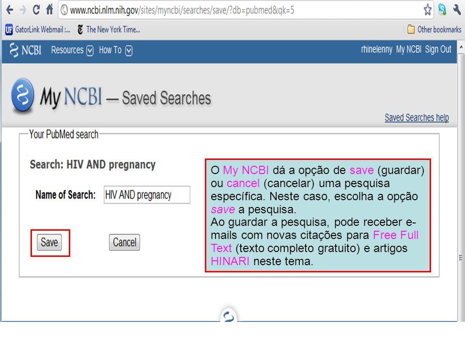 O My NCBI dá a opção de save (guardar) ou cancel (cancelar) uma pesquisa específica. Neste caso, escolha a opção save a pesquisa.
