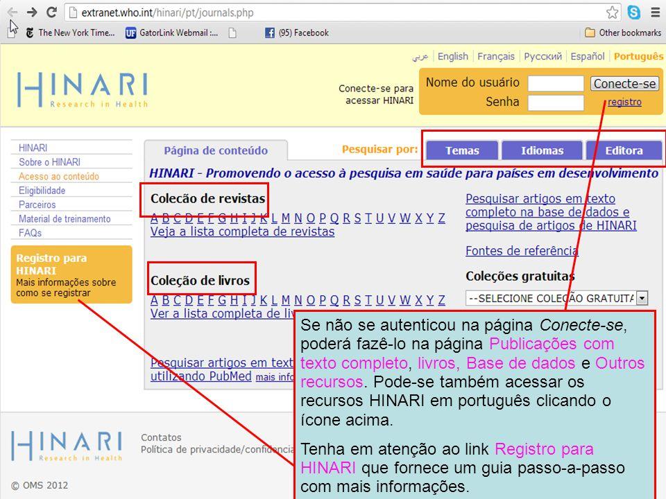 Se não se autenticou na página Conecte-se, poderá fazê-lo na página Publicações com texto completo, livros, Base de dados e Outros recursos. Pode-se também acessar os recursos HINARI em português clicando o ícone acima.