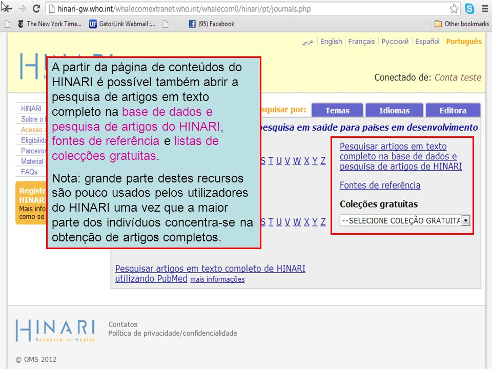 A partir da página de conteúdos do HINARI é possível também abrir a pesquisa de artigos em texto completo na base de dados e pesquisa de artigos do HINARI, fontes de referência e listas de colecções gratuitas.