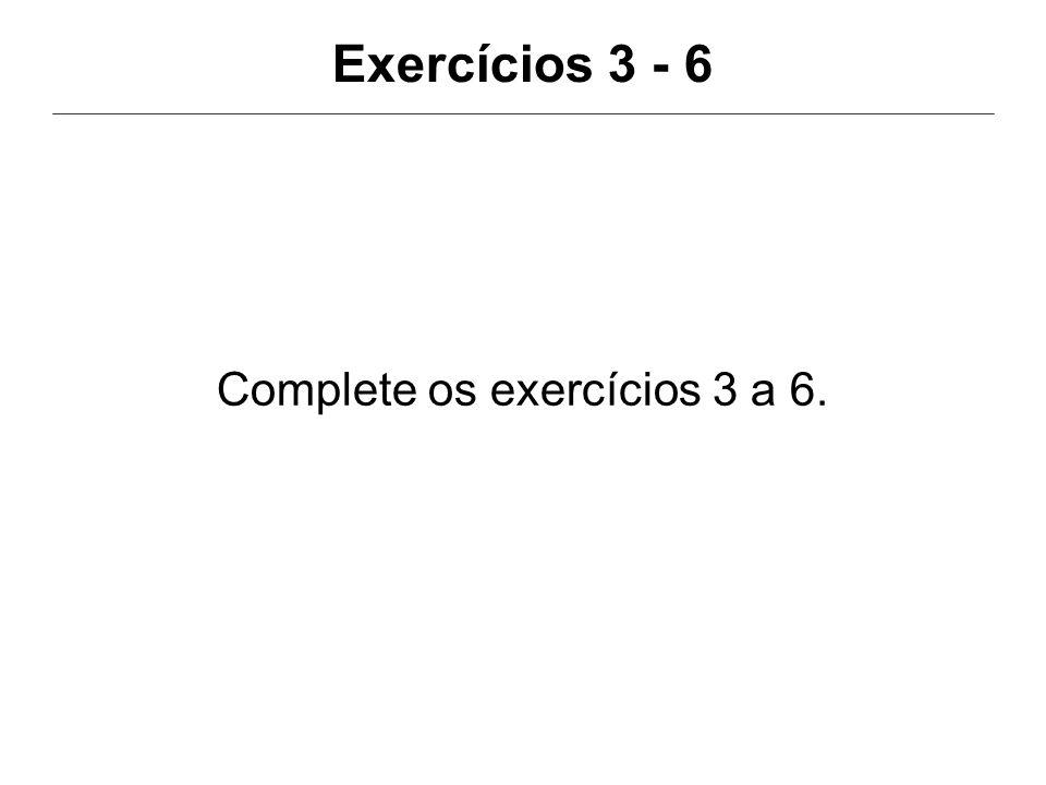 Complete os exercícios 3 a 6.