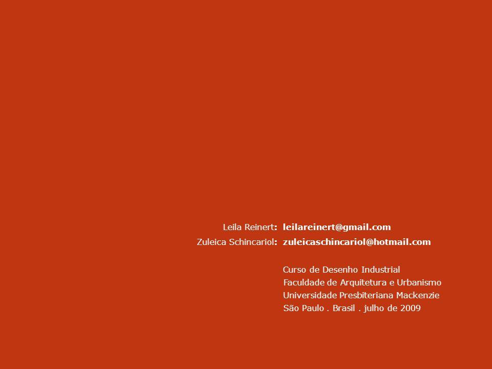 Leila Reinert: Zuleica Schincariol: leilareinert@gmail.com. zuleicaschincariol@hotmail.com. Curso de Desenho Industrial.