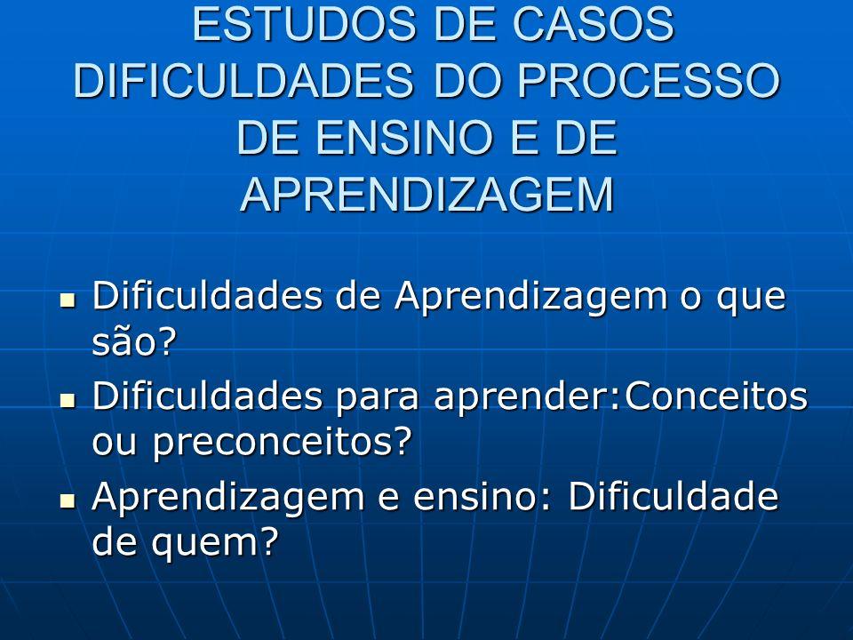 ESTUDOS DE CASOS DIFICULDADES DO PROCESSO DE ENSINO E DE APRENDIZAGEM