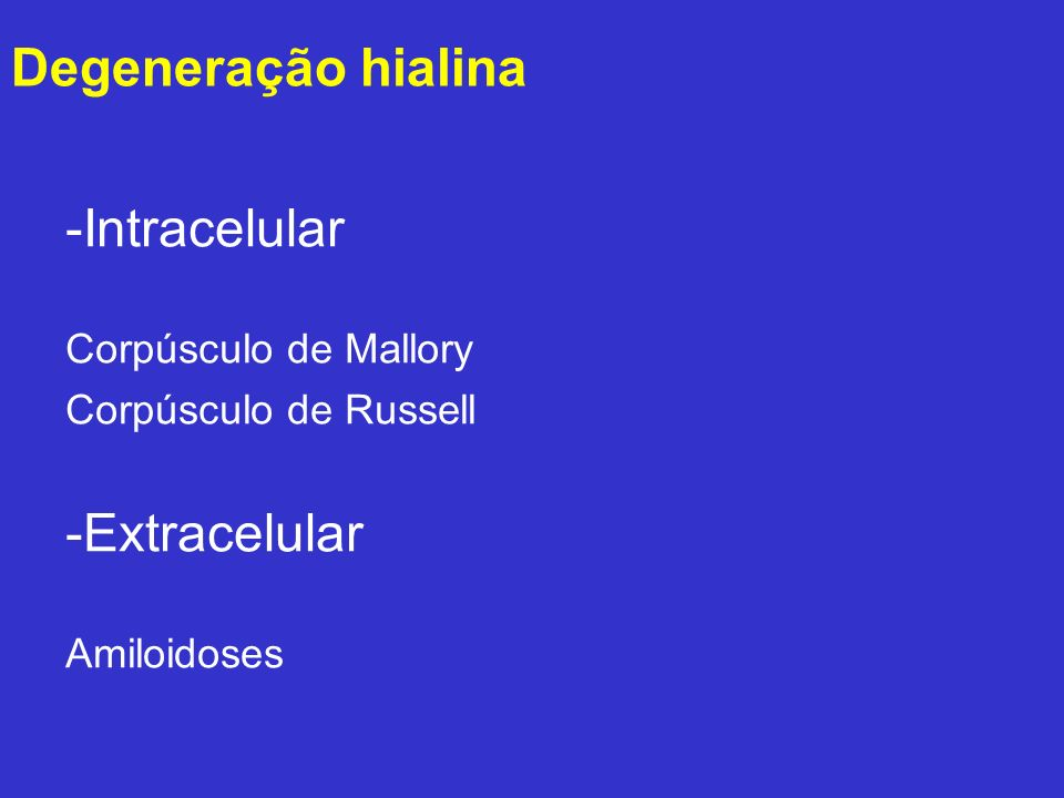 Degeneração hialina Intracelular Extracelular Corpúsculo de Mallory