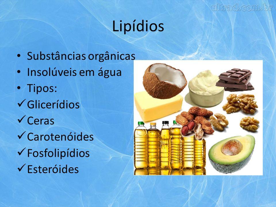 Lipídios Substâncias orgânicas Insolúveis em água Tipos: Glicerídios