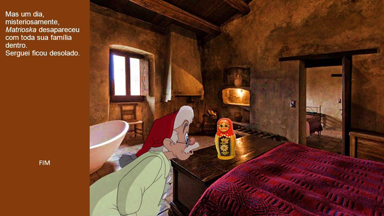 Mas um dia, misteriosamente, Matrioska desapareceu com toda sua família dentro. Serguei ficou desolado.