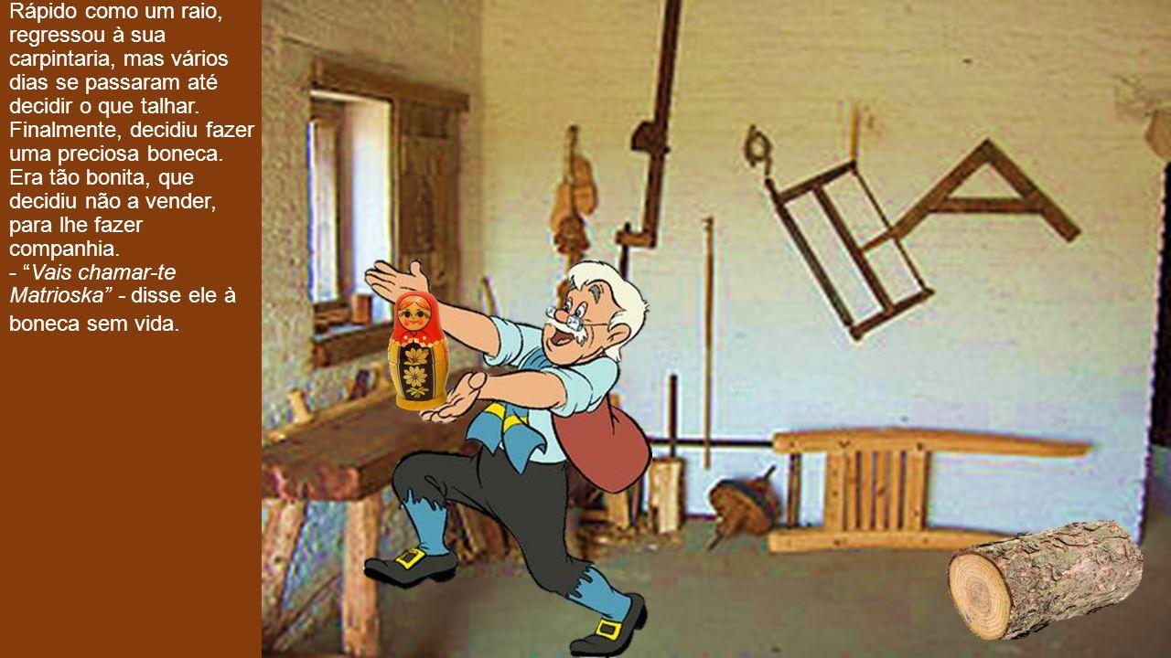 Rápido como um raio, regressou à sua carpintaria, mas vários dias se passaram até decidir o que talhar.
