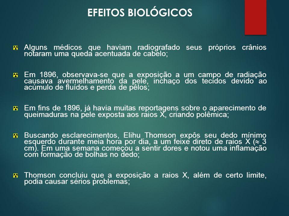 EFEITOS BIOLÓGICOS Alguns médicos que haviam radiografado seus próprios crânios notaram uma queda acentuada de cabelo;
